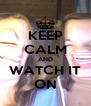 KEEP CALM AND WATCH IT ON - Personalised Poster A4 size