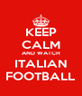 KEEP CALM AND WATCH ITALIAN FOOTBALL - Personalised Poster A4 size