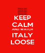 KEEP CALM AND WATCH ITALY LOOSE - Personalised Poster A4 size