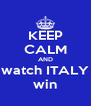 KEEP CALM AND watch ITALY win - Personalised Poster A4 size