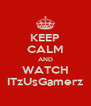 KEEP CALM AND WATCH ITzUsGamerz - Personalised Poster A4 size