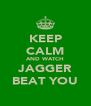 KEEP CALM AND WATCH JAGGER BEAT YOU - Personalised Poster A4 size