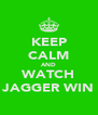 KEEP CALM AND WATCH JAGGER WIN - Personalised Poster A4 size