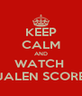 KEEP CALM AND WATCH  JALEN SCORE - Personalised Poster A4 size