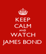 KEEP CALM AND WATCH JAMES BOND - Personalised Poster A4 size
