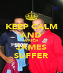 KEEP CALM AND WATCH JAMES SUFFER - Personalised Poster A4 size