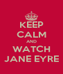 KEEP CALM AND WATCH JANE EYRE - Personalised Poster A4 size