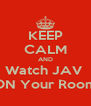 KEEP CALM AND Watch JAV  ON Your Room - Personalised Poster A4 size