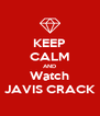KEEP CALM AND Watch JAVIS CRACK - Personalised Poster A4 size