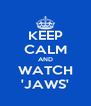 KEEP CALM AND WATCH 'JAWS' - Personalised Poster A4 size