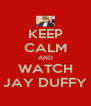 KEEP CALM AND WATCH JAY DUFFY - Personalised Poster A4 size