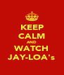 KEEP CALM AND WATCH JAY-LOA's - Personalised Poster A4 size
