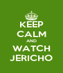 KEEP CALM AND WATCH JERICHO - Personalised Poster A4 size