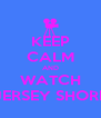 KEEP CALM AND WATCH JERSEY SHORE - Personalised Poster A4 size