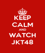 KEEP CALM AND WATCH JKT48 - Personalised Poster A4 size