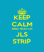 KEEP CALM AND WATCH JLS STRIP - Personalised Poster A4 size