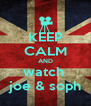 KEEP CALM AND watch  joe & soph - Personalised Poster A4 size