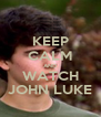 KEEP CALM AND WATCH JOHN LUKE - Personalised Poster A4 size