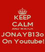 KEEP CALM AND WATCH JONAYB13o  On Youtube! - Personalised Poster A4 size