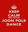 KEEP CALM AND WATCH JOON POLE DANCE - Personalised Poster A4 size