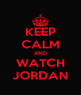 KEEP CALM AND WATCH JORDAN - Personalised Poster A4 size