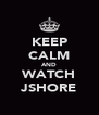 KEEP CALM AND WATCH JSHORE - Personalised Poster A4 size