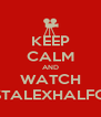 KEEP CALM AND WATCH JUSTALEXHALFORD - Personalised Poster A4 size