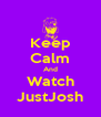 Keep Calm And Watch JustJosh - Personalised Poster A4 size