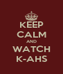 KEEP CALM AND WATCH K-AHS - Personalised Poster A4 size
