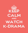 KEEP CALM AND WATCH K-DRAMA - Personalised Poster A4 size