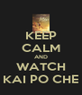 KEEP CALM AND WATCH KAI PO CHE - Personalised Poster A4 size
