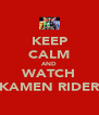 KEEP CALM AND WATCH KAMEN RIDER - Personalised Poster A4 size