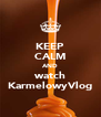 KEEP CALM AND watch KarmelowyVlog - Personalised Poster A4 size