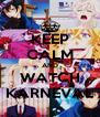 KEEP CALM AND WATCH KARNEVAL - Personalised Poster A4 size