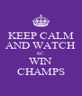 KEEP CALM AND WATCH KC WIN CHAMPS - Personalised Poster A4 size