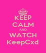 KEEP CALM AND WATCH KeepCxd - Personalised Poster A4 size