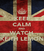 KEEP CALM AND WATCH KEITH LEMON - Personalised Poster A4 size