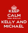 KEEP CALM AND WATCH KELLY AND MICHAEL - Personalised Poster A4 size