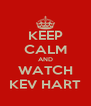 KEEP CALM AND WATCH KEV HART - Personalised Poster A4 size