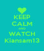 KEEP CALM AND WATCH Kiansam13 - Personalised Poster A4 size
