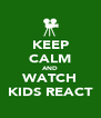 KEEP CALM AND WATCH KIDS REACT - Personalised Poster A4 size