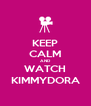 KEEP CALM AND WATCH KIMMYDORA - Personalised Poster A4 size