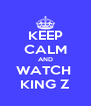 KEEP CALM AND WATCH  KING Z - Personalised Poster A4 size