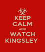 KEEP CALM AND WATCH KINGSLEY  - Personalised Poster A4 size