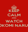 KEEP CALM AND WATCH KOKOMI NARUSE - Personalised Poster A4 size