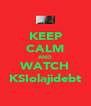 KEEP CALM AND WATCH KSIolajidebt - Personalised Poster A4 size
