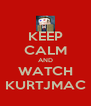 KEEP CALM AND WATCH KURTJMAC - Personalised Poster A4 size