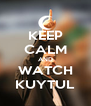 KEEP CALM AND WATCH KUYTUL - Personalised Poster A4 size