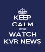 KEEP CALM AND WATCH KVR NEWS - Personalised Poster A4 size