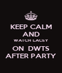 KEEP CALM AND WATCH LACEY ON  DWTS AFTER PARTY - Personalised Poster A4 size